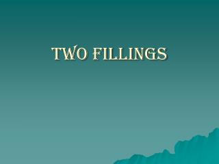 Two Fillings