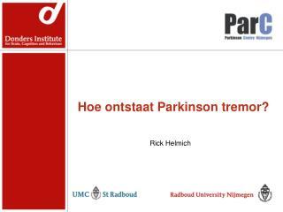 Hoe ontstaat Parkinson tremor?