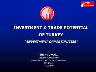 "INVESTMENT & TRADE POTENTIAL OF TURKEY "" INVESTMENT OPPORTUNITIES"""