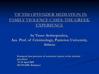 VICTIM OFFENDER MEDIATION IN FAMILY VIOLENCE CASES: THE GREEK EXPERIENCE  by Vasso Artinopoulou,  Ass. Prof. of Criminol