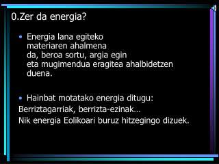 0.Zer da energia?