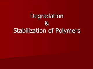 Degradation  &   Stabilization of Polymers