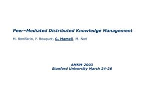 Peer–Mediated Distributed Knowledge Management M. Bonifacio, P. Bouquet,  G. Mameli , M. Nori