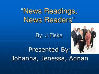 """ News Readings,  News Readers "" By: J.Fiske"