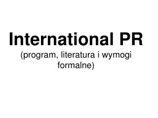 International PR (program, literatura i wymogi formalne)