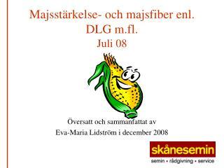 Majsst�rkelse- och majsfiber enl. DLG m.fl.   Juli 08