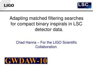 Adapting matched filtering searches for compact binary inspirals in LSC     detector data.