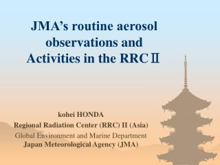 JMA's routine aerosol observations and Activities in the RRCⅡ