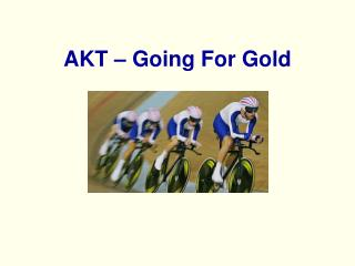 AKT � Going For Gold