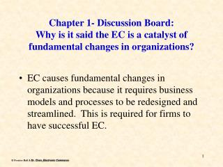 Chapter 1- Discussion Board: Why is it said the EC is a catalyst of fundamental changes in organizations