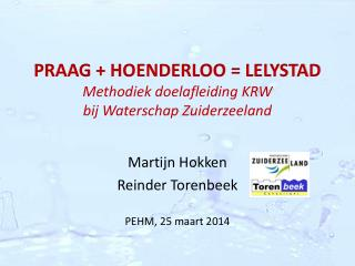 PRAAG + HOENDERLOO = LELYSTAD Methodiek doelafleiding KRW  bij Waterschap Zuiderzeeland