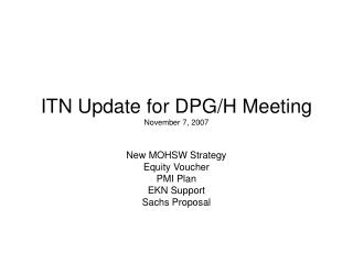 ITN Update for DPG/H Meeting November 7, 2007