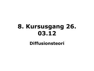 8. Kursusgang 26. 03.12