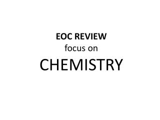 EOC REVIEW  focus on CHEMISTRY