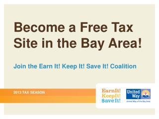 Become a Free Tax Site in the Bay Area! Join the Earn It! Keep It! Save It! Coalition