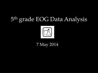 5 th  grade EOG  Data Analysis