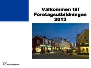 Välkommen till Företagsutbildningen 2013