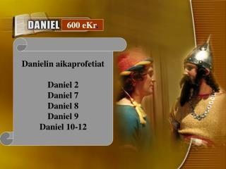 Danielin aikaprofetiat Daniel 2 Daniel 7 Daniel 8 Daniel 9 Daniel 10-12