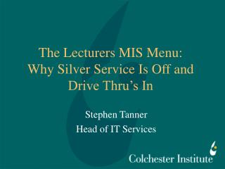 The Lecturers MIS Menu:  Why Silver Service Is Off and Drive Thru's In