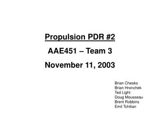 Propulsion PDR #2 AAE451 – Team 3 November 11, 2003