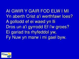 AI GWIR Y GAIR FOD ELW I MI Yn aberth Crist a'i werthfawr loes? A gollodd ef ei waed yn lli