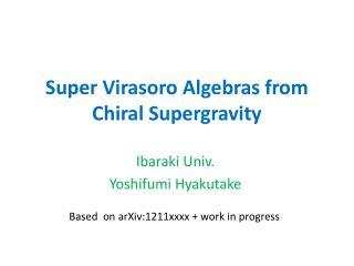 Super Virasoro Algebras from Chiral Supergravity