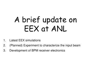A brief update on EEX at ANL