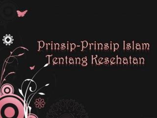 Prinsip-Prinsip Islam  Tentang Kesehatan