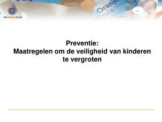 Preventie: Maatregelen om de veiligheid van kinderen  te vergroten