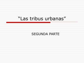 """""""Las tribus urbanas"""""""
