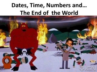 Dates, Time,  Numbers and… The  End of  the World