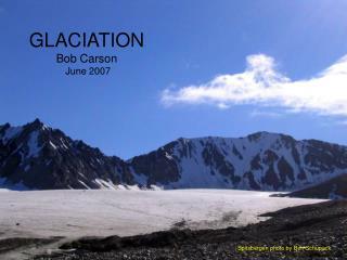 GLACIATION Bob Carson  June 2007