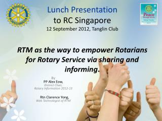 By  PP  Alex  Eow ,  District  Chair,  Rotary  Information  2012-13