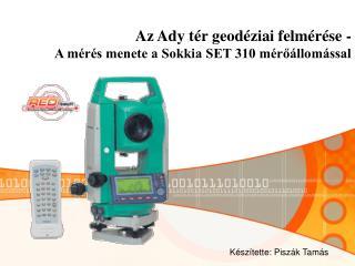 Az Ady tér geodéziai felmérése - A mérés menete a Sokkia SET 310 mérőállomással
