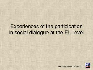 Experiences of the participation in social dialogue at the EU level