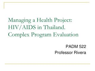 Managing a Health Project:  HIV/AIDS in Thailand. Complex Program Evaluation