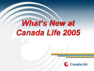 What's New at   Canada Life 2005