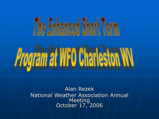 Alan Rezek National Weather Association Annual Meeting October 17, 2006