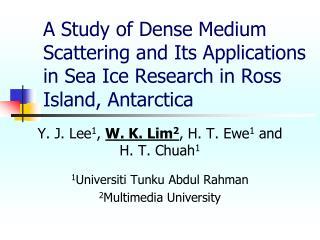 Y. J. Lee 1 ,  W. K. Lim 2 , H. T. Ewe 1  and H. T. Chuah 1 1 Universiti Tunku Abdul Rahman