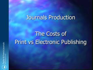 Journals Production The Costs of Print vs Electronic Publishing
