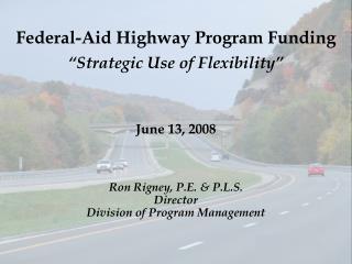 Federal-Aid Highway Program Funding  Strategic Use of Flexibility