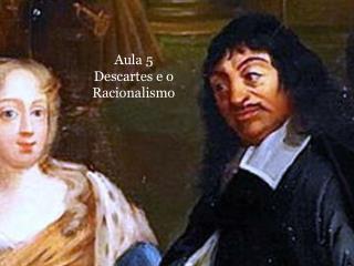 Aula 5 Descartes e o Racionalismo