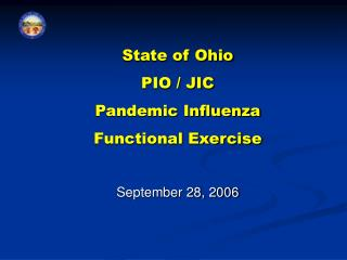 State of Ohio PIO / JIC Pandemic Influenza Functional Exercise September 28, 2006
