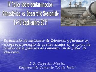 IV Taller sobre contaminación  Atmosférica vs. Desarrollo Sostenible 13-16 Septiembre 2011