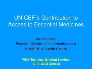UNICEF´s Contribution to Access to Essential Medicines