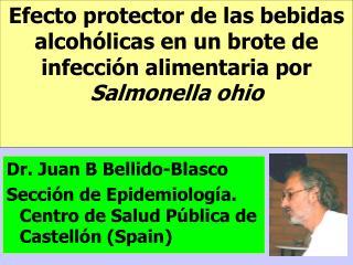 Dr. Juan B Bellido-Blasco Sección de Epidemiología. Centro de Salud Pública de Castellón (Spain)