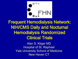 Frequent Hemodialysis Network: NIH/CMS Daily and Nocturnal Hemodialysis Randomized Clinical Trials