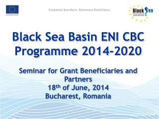 Black Sea Basin ENI CBC  Programme  2014-2020  Seminar for Grant Beneficiaries and Partners