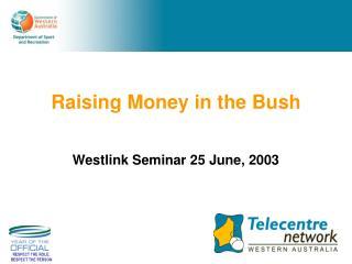 Raising Money in the Bush