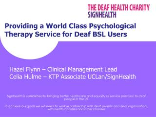 Hazel Flynn – Clinical Management Lead Celia Hulme – KTP Associate UCLan/SignHealth